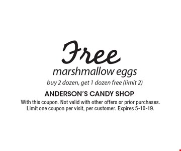 Free marshmallow eggs. Buy 2 dozen, get 1 dozen free (limit 2). With this coupon. Not valid with other offers or prior purchases. Limit one coupon per visit, per customer. Expires 5-10-19.