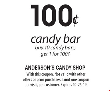 100¢ candy bar buy 10 candy bars,get 1 for 100¢. With this coupon. Not valid with other offers or prior purchases. Limit one coupon per visit, per customer. Expires 10-25-19.