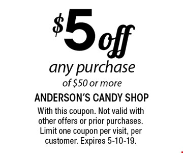 $5 Off any purchase of $50 or more. With this coupon. Not valid with other offers or prior purchases. Limit one coupon per visit, per customer. Expires 5/10/19.
