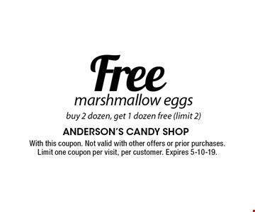 Free marshmallow eggs buy 2 dozen, get 1 dozen free (limit 2). With this coupon. Not valid with other offers or prior purchases. Limit one coupon per visit, per customer. Expires 5/10/19.
