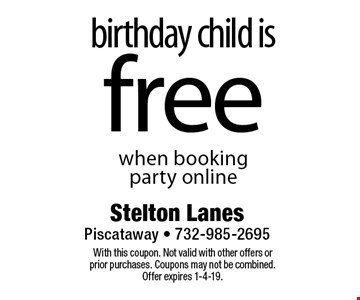 Free birthday child when booking party online. With this coupon. Not valid with other offers or prior purchases. Coupons may not be combined. Offer expires 1-4-19.