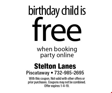 birthday child is free  when booking party online. With this coupon. Not valid with other offers or prior purchases. Coupons may not be combined. Offer expires 1-4-19.