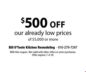 $500 off our already low prices of $5,000 or more. With this coupon. Not valid with other offers or prior purchases. Offer expires 1-4-19.