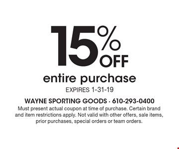 15% off entire purchase. Expires 1-31-19. Must present actual coupon at time of purchase. Certain brand and item restrictions apply. Not valid with other offers, sale items, prior purchases, special orders or team orders.