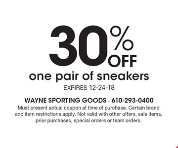 30% off one pair of sneakers. Expires 12-24-18. Must present actual coupon at time of purchase. Certain brand and item restrictions apply. Not valid with other offers, sale items, prior purchases, special orders or team orders.