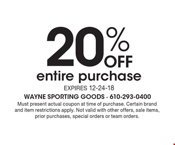 20% off entire purchase. Expires 12-24-18. Must present actual coupon at time of purchase. Certain brand and item restrictions apply. Not valid with other offers, sale items, prior purchases, special orders or team orders.