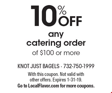 10% off any catering order of $100 or more. With this coupon. Not valid with other offers. Expires 1-31-19. Go to LocalFlavor.com for more coupons.