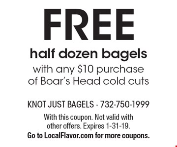 Free half dozen bagels with any $10 purchase of Boar's Head cold cuts. With this coupon. Not valid with other offers. Expires 1-31-19. Go to LocalFlavor.com for more coupons.