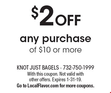 $2 off any purchase of $10 or more. With this coupon. Not valid with other offers. Expires 1-31-19. Go to LocalFlavor.com for more coupons.