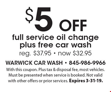 $5 off full service oil change plus free car wash. Reg. $37.95 - now $32.95. With this coupon. Plus tax & disposal fee, most vehicles. Must be presented when service is booked. Not valid with other offers or prior services. Expires 3-31-19.