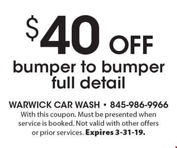 $40 off bumper to bumper full detail. With this coupon. Must be presented when service is booked. Not valid with other offers or prior services. Expires 3-31-19.