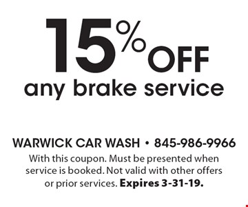 15% off any brake service. With this coupon. Must be presented when service is booked. Not valid with other offers or prior services. Expires 3-31-19.