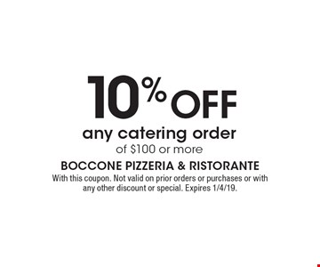 10% OFF any catering order of $100 or more. With this coupon. Not valid on prior orders or purchases or with any other discount or special. Expires 1/4/19.