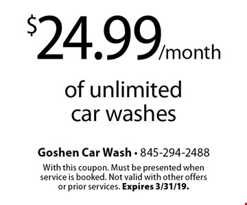 $24.99/month of unlimited car washes. With this coupon. Must be presented when service is booked. Not valid with other offers or prior services. Expires 3/31/19.