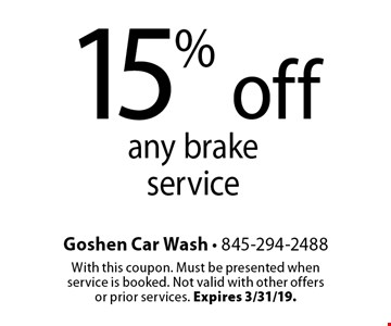 15% off any brake service. With this coupon. Must be presented when service is booked. Not valid with other offers or prior services. Expires 3/31/19.