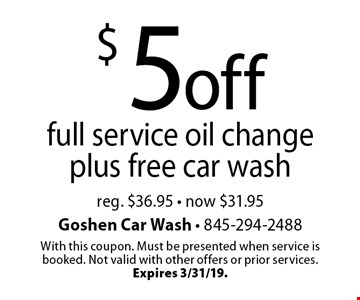 $5 off full service oil change plus free car wash reg. $36.95 - now $31.95. With this coupon. Must be presented when service is booked. Not valid with other offers or prior services. Expires 3/31/19.