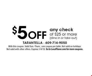 $5 off any check of $25 or more (dine in or take-out). With this coupon. Valid Sun.-Thurs., one coupon per table. Not valid on holidays. Not valid with other offers. Expires 1/4/19. Go to LocalFlavor.com for more coupons.