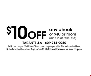$10 off any check of $40 or more (dine in or take-out). With this coupon. Valid Sun.-Thurs., one coupon per table. Not valid on holidays. Not valid with other offers. Expires 1/4/19. Go to LocalFlavor.com for more coupons.