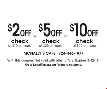 $2 Off check of $10 or more. $10 Off check of $50 or more. $5 Off check of $25 or more. With this coupon. Not valid with other offers. Expires 4/12/19. Go to LocalFlavor.com for more coupons.