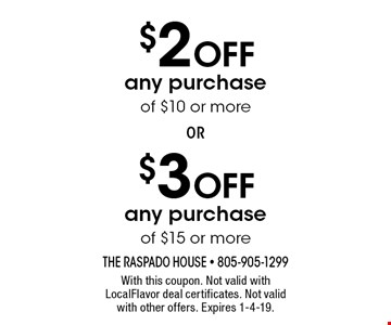 $2 OFF any purchase of $10 or more or $3 OFF any purchase of $15 or more. With this coupon. Not valid with LocalFlavor deal certificates. Not valid with other offers. Expires 1-4-19.