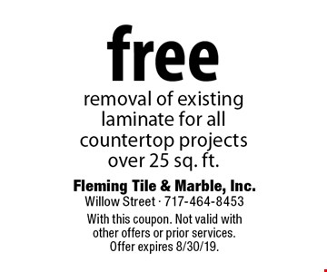 free removal of existing laminate for all countertop projects over 25 sq. ft.. With this coupon. Not valid with other offers or prior services. Offer expires 8/30/19.