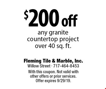 $200 off any granite countertop project over 40 sq. ft. . With this coupon. Not valid with other offers or prior services. Offer expires 9/29/19.