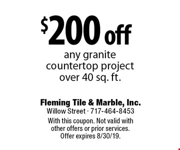 $200 off any granite countertop project over 40 sq. ft. . With this coupon. Not valid with other offers or prior services. Offer expires 8/30/19.