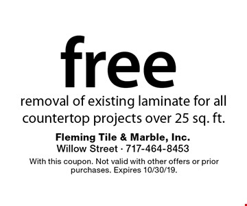Free removal of existing laminate for all countertop projects over 25 sq. ft. With this coupon. Not valid with other offers or prior services. Offer expires 10/30/19.
