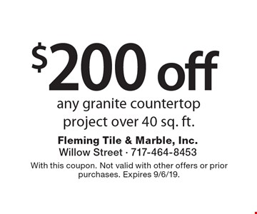 $200 off any granite countertop project over 40 sq. ft. With this coupon. Not valid with other offers or prior purchases. Expires 9/6/19.