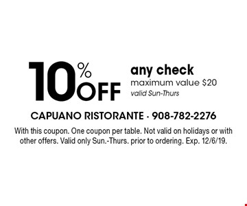 10% off any check. Maximum value $20. Valid Sun-Thurs. With this coupon. One coupon per table. Not valid on holidays or with other offers. Valid only Sun.-Thurs. prior to ordering. Exp. 12/6/19.