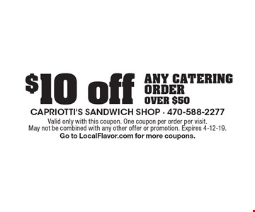 $10 off any catering order over $50. Valid only with this coupon. One coupon per order per visit. May not be combined with any other offer or promotion. Expires 4-12-19. Go to LocalFlavor.com for more coupons.