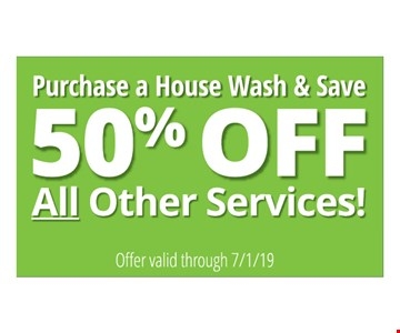 Purchase a house wash and save 50% off all other services! Offer valid through 7/31/19.