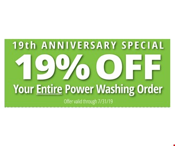 19% off your entire power washing order. Offer valid through 7/31/19.
