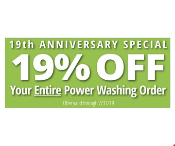 19% off your entire power washing order 19th anniversary special. offer expires 7-31-19.