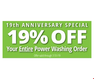 19% Off your entire power washing order. Offer valid through 07/31/19