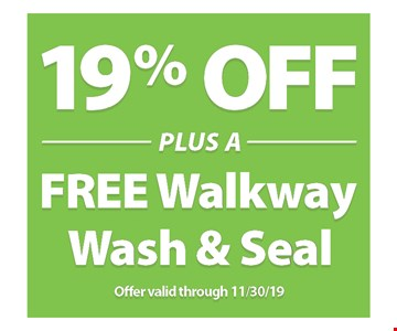 19% off plus a free walkway wash & seal. Offer valid through11/30/19