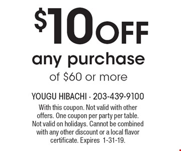 $10 OFF any purchase of $60 or more. With this coupon. Not valid with other offers. One coupon per party per table. Not valid on holidays. Cannot be combined with any other discount or a local flavor certificate. Expires 1-31-19.