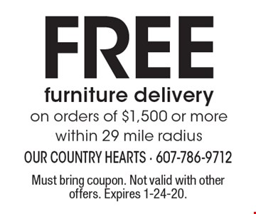 FREE furniture delivery on orders of $1,500 or more, within 29 mile radius. Must bring coupon. Not valid with other offers. Expires 1-24-20.
