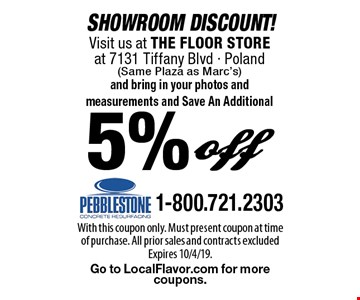 SHOWROOM DISCOUNT! Visit us at THE FLOOR STORE at 7131 Tiffany Blvd - Poland (Same Plaza as Marc's) and bring in your photos and measurements and Save An Additional 5% off. With this coupon only. Must present coupon at time of purchase. All prior sales and contracts excluded Expires 10/4/19. Go to LocalFlavor.com for more coupons.