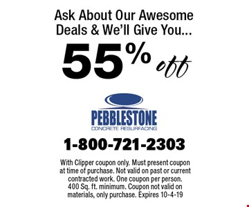 Ask About Our Awesome Deals & We'll Give You...55% off. With Clipper coupon only. Must present coupon at time of purchase. Not valid on past or current contracted work. One coupon per person. 400 Sq. ft. minimum. Coupon not valid on materials, only purchase. Expires 10-4-19
