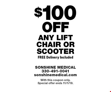$100 Off Any Lift Chair Or Scooter. Free Delivery Included. With this coupon only. Special offer ends 11/1/19.