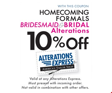 10% Off With This Coupon Homecoming Formals Bridesmaid Bridal Alterations. Valid at any Alterations Express. Must present with incoming order. Not valid in combination with other offers.