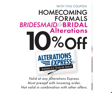 10% OFF HOMECOMING FORMALS BRIDESMAID AND BRIDAL .Valid at any Alterations Express. Must present with incoming order. Not valid in combination with other offers.