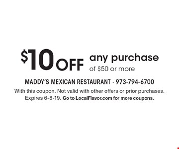 $10 Off any purchase of $50 or more. With this coupon. Not valid with other offers or prior purchases. Expires 6-8-19. Go to LocalFlavor.com for more coupons.