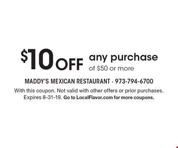 $10 Off any purchase of $50 or more. With this coupon. Not valid with other offers or prior purchases. Expires 8-31-19. Go to LocalFlavor.com for more coupons.