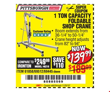 Pittsburgh Automotive 1 ton capacity foldable shop crane $139.99. Original coupon only. No use on prior purchases after 30 days from original purchase or without original receipt. Coupon valid through 11/25/19. Limit 1.