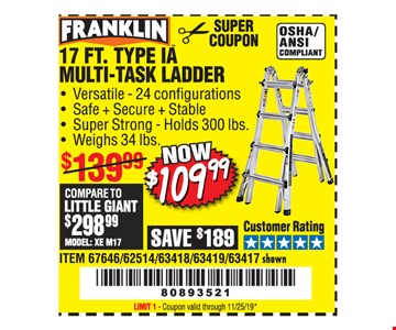 Franklin 17 ft. type IA multi-task ladder $109.99. Original coupon only. No use on prior purchases after 30 days from original purchase or without original receipt. Coupon valid through 11/25/19. Limit 1.