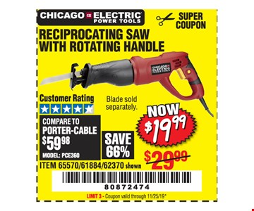 Chicago Electric Power Tools reciprocating saw with rotating handle $19.99. Original coupon only. No use on prior purchases after 30 days from original purchase or without original receipt. Coupon valid through 11/25/19. Limit 3.