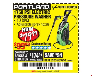 1750 PSI ELECTRIC PRESSURE WASHER. $79.99.1.3 GPM - Adjustable spray nozzle. ITEM 63255 / 63254 shown. LIMIT 1 - Coupon valid through 11/25/19 *