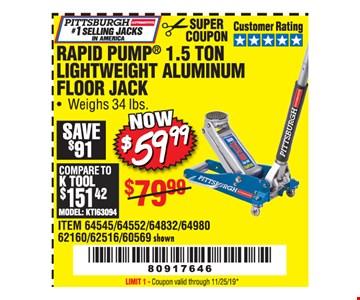 RAPID PUMP 1.5 TON LIGHTWEIGHT ALUMINUM FLOOR JACK. $ 59.99ITEM 64545/64552/64832/64980 . 62160/62516 / 60569 shown. LIMIT 1 - Coupon valid through 11/25/19 *
